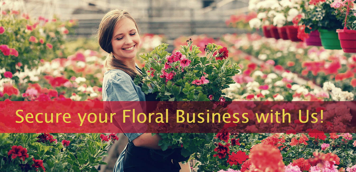 Secure your Florist Business with Us